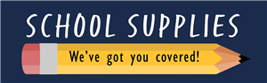 School Supplies - We've Got You Covered
